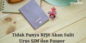 Kesulitan Urus SIM dan Paspor Jika Tidak Daftar Anggota BPJS Kesehatan | Gadjian