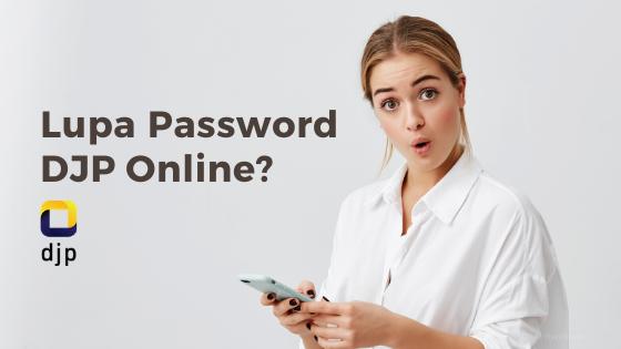Mau Lapor Pajak Tapi Lupa Password DJP Online