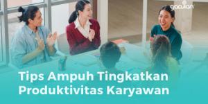 Wajib Tahu! Ini Tips Ampuh Tingkatkan Produktivitas Karyawan