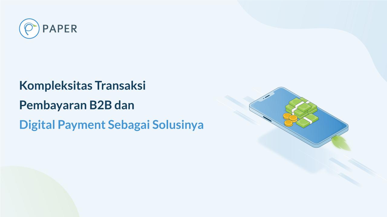 Kompleksitas Transaksi Pembayaran B2B dan Digital Payment Sebagai Solusinya