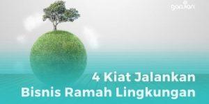 4 Kiat Menjalankan Bisnis Ramah Lingkungan Ini Bisa Kamu Tiru