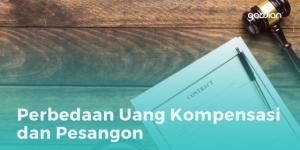 Perbedaan Uang Kompensasi dan Pesangon
